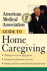 The American Medical Association Guide to Caregiving