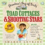 Toad Cottages and Shooting Stars Published by Workman Publishing Company is loaded with delightful activities for grandparents and their grandchildren - perfect for building your sweet family memories