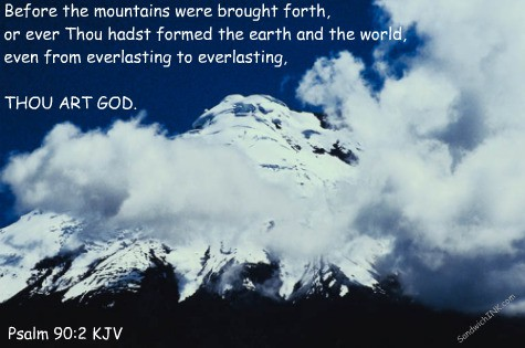 One of the many encouraging Bible verses that remind us that God is from everlasting to everlasting - Psalm 90 2