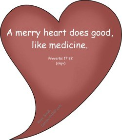 A merry heart doeth good like a medicine Proverbs 17 22 is one of those very encouraging Bible verses I love to remind myself about