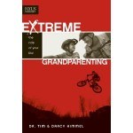 Extreme Grandparenting by Tim and Darcy Kimmel - Christian words of encouragement and inspiration for grandparents