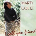 I Call You Friend - Marty Goetz songs to encourage the Sandwich Generation