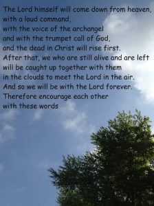 When this Sandwich Generation granny nanny looks up at the clouds beautifully made by God I am reminded of the encouraging and comforting Bible verses in 1 Thessalonians that Jesus WILL return for me