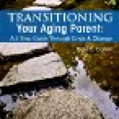 Transitioning your Aging Parent - a book for those caring for elderly parents - by Dale Carter