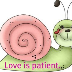 Words of encouragement from 1 Corinthians 13 4-13 starting with Love is patient
