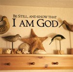 Be Still and Know that I am God - encouragement from the Word of God for your home