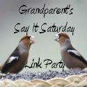 Such fun for grandparents - in AND out of the Sandwich Generation - at Grandparents Say It Saturday Linky Party - Do Join in the fun